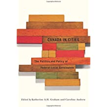 Canada in Cities: The Politics and Policy of Federal-Local Governance (Fields of Governance: Policy Making in Canadian Municipaliti)