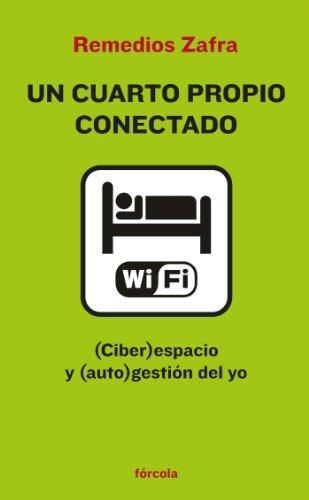 Un cuarto propio conectado: (Ciber)espacio y (auto)gestión del yo por Remedios Zafra