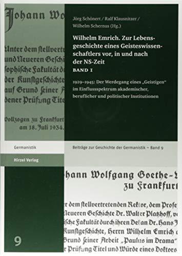 """Wilhelm Emrich. Zur Lebensgeschichte eines Geisteswissenschaftlers vor, in und nach der NS-Zeit: 1929-1945: Der Werdegang eines """"Geistigen"""" im ... zur Geschichte der Germanistik, Band 9)"""