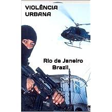 VIOLÊNCIA URBANA Rio de Janeiro Brazil: Rio de janeiro ,Brazil (Portuguese Edition)