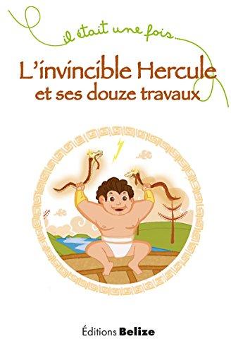 Livre L'invincible Hercule et ses douze travaux: Un récit mythologique (Il était une fois t. 3) epub, pdf