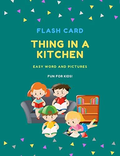First Word Thing in Kitchen Flash Cards: Fun For Kids Children Books Age 2-8 Years with Easy Words and Pictures (Beginner Books Book 1) (English Edition)