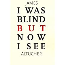 (I Was Blind But Now I See) By James Altucher (Author) Paperback on (Sep , 2011)