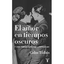El Amor en Tiempos Oscuros y Otras Historias Sobre Vidas y Literatura Gay