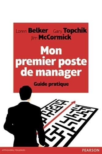 Mon premier poste de manager : Guide pratique par Loren-B Belker, Gary Topchik, Jim McCormick