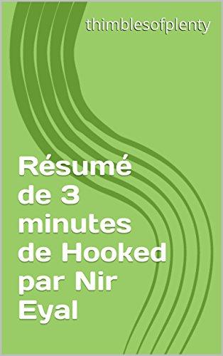 Rsum de 3 minutes de Hooked par Nir Eyal (thimblesofplenty 3 Minute Business Book Summary t. 1)