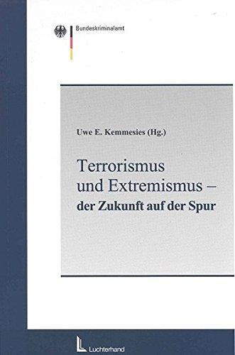 Terrorismus und Extremismus. Der Zukunft auf der Spur. Beiträge zur Entwicklungsdynamik von Terrorismus und Extremismus - Möglichkeiten und Grenzen einer prognostischen Empirie