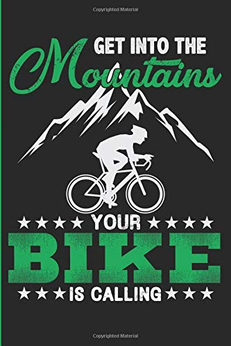 Get Into The Mountains Your Bike Is Calling: Mountain Bike Enthusiasts Blank Lined Notebook Journal, Diary or Planner - 120 Pages - Matte Cover Finish - 6x9 Inches por T. Landau