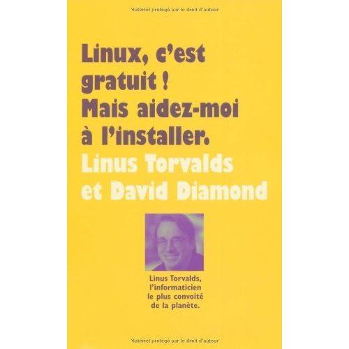 Linux, c'est gratuit ! (French Edition) by DAVID DIAMOND LINUS TORVALDS(2010-03-08)