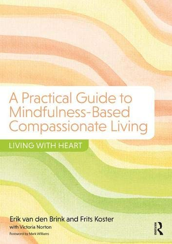 A Practical Guide to Mindfulness-Based Compassionate Living: Living with Heart por Erik van den Brink