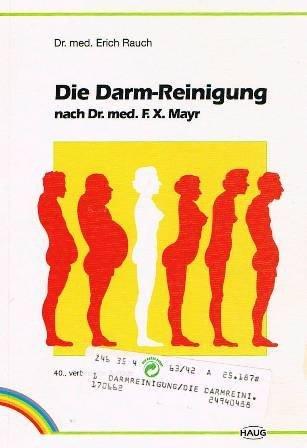 Die Darm-Reinigung. Nach Dr. med. F. X. Mayr