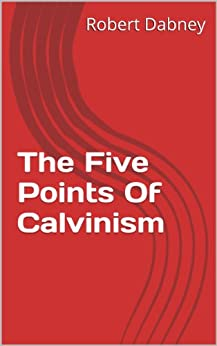 The Five Points Of Calvinism (English Edition) di [Dabney, Robert]