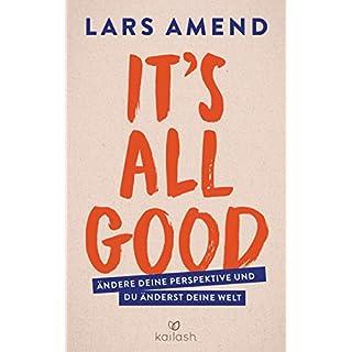 It's All Good: Ändere deine Perspektive und du änderst deine Welt