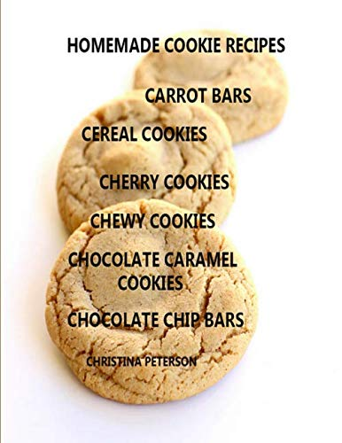 Bar Chocolate Chip Keks (HOMEMADE COOKIE RECIPES, CARROT BARS, CEREAL COOKIES , CHERRY COOKIES, CHEWY COKIES, CHOCOLATE CARAMEL COOKIES, CHOCOLATE CHIP BARS: 32 Titles, ... occasions, Every recipe has space for notes)