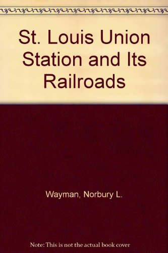 St. Louis Union Station and Its Railroads