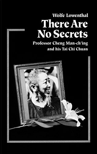 There Are No Secrets: Professor Cheng Man-ching and His T'ai Chi Ch'uan por Wolfe Lowenthal