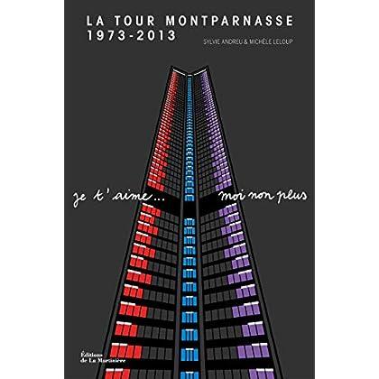 La Tour Montparnasse 1973-2013. Je t'aime...moi non plus