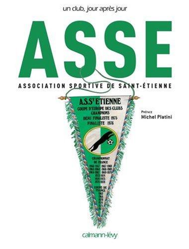 ASSE : Association Sportive de Saint-Etienne par Didier Bigard