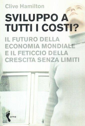 sviluppo-a-tutti-i-costi-il-futuro-delleconomia-mondiale-e-il-feticcio-della-crescita-senza-limiti