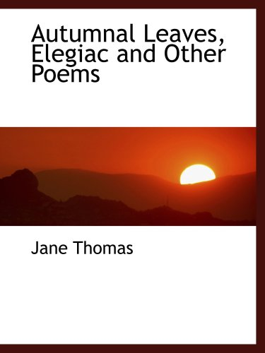 Autumnal Leaves, Elegiac and Other Poems