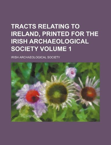 Tracts relating to Ireland, printed for the Irish Archaeological Society Volume 1