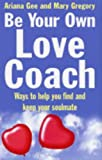 Be Your Own Love Coach: Ways to Help You Find and Keep Your Soulmate