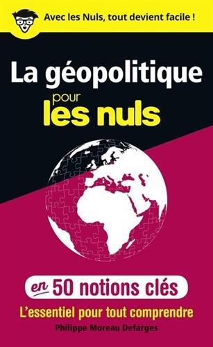 La géopolitique pour les Nuls en 50 notions clés par Philippe MOREAU DEFARGES