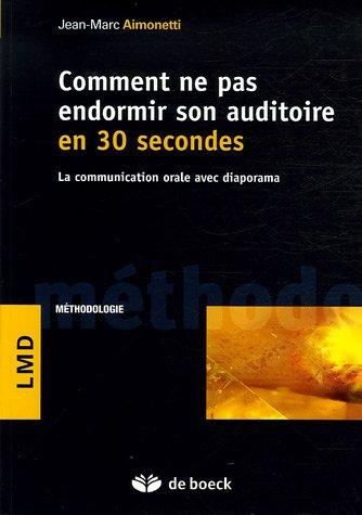 Comment ne pas endormir son auditoire en 30 secondes : La communication orale avec diaporama par Jean-Marc Aimonetti