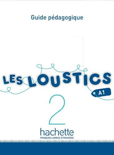 LOUSTICS 2 A1 GUIDE PEDAGOGIQUE: Les Loustics 2 : Guide pédagogique
