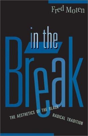 In The Break: The Aesthetics Of The Black Radical Tradition por Fred Moten