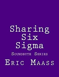 Sharing Six Sigma: Volume 1 (Soundbyte Series)