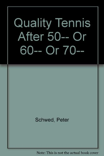 Quality Tennis After 50-- Or 60-- Or 70-- por Peter Schwed