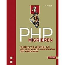 PHP migrieren: Konzepte und Lösungen zur Migration von PHP-Anwendungen und -Umgebungen by Stefan Priebsch (2008-01-17)