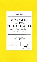 Le chasseur, le mage et le cultivateur ou les trois épreuves de l'innovation de Miguel Aubouy