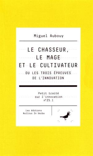 Le chasseur, le mage et le cultivateur ou les trois épreuves de l'innovation