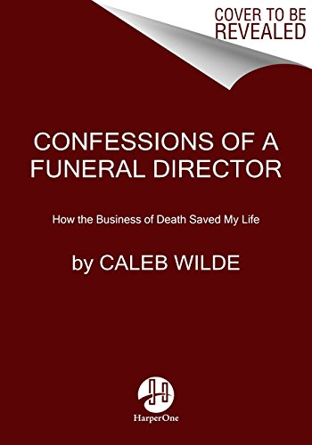 Download pdf books confessions of a funeral director how the download pdf books confessions of a funeral director how the business of death saved my life by caleb wilde read online fandeluxe Image collections