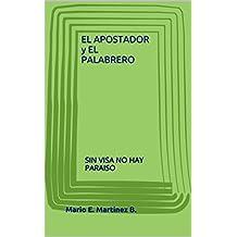 EL APOSTADOR y EL PALABRERO: SIN VISA NO HAY PARAISO