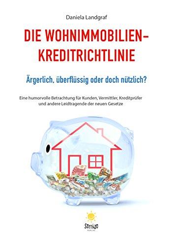 Die Wohnimmobilienkreditrichtlinie: Ärgerlich, überflüssig oder doch nützlich? Eine humorvolle Betrachtung für Kunden, Vermittler, Kreditprüfer und andere Leidtragende der neuen Gesetze
