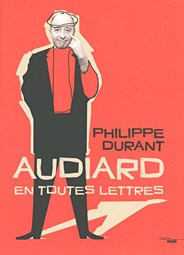 Audiard en toutes lettres par Philippe DURANT