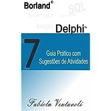 BORLAND DELPHI 7.0: GUIA PRÁTICO COM SUGESTÕES DE ATIVIDADES (Portuguese Edition)