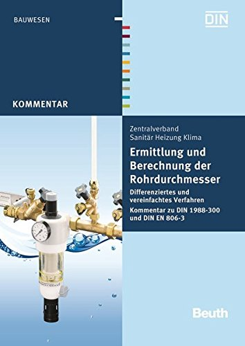 Ermittlung und Berechnung der Rohrdurchmesser: Differenziertes und vereinfachtes Verfahren Kommentar zu DIN 1988-300 und DIN EN 806-3 (Beuth Kommentar)