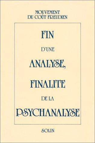 Fin d'une analyse, finalité de la psychanalyse