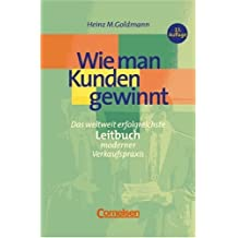 Handbücher Unternehmenspraxis: Wie man Kunden gewinnt: Das Leitbuch erfolgreicher Verkaufspraxis. Buch
