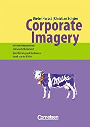 Handbücher Unternehmenspraxis: Corporate Imagery - Wie Ihr Unternehmen ein Gesicht bekommt: Orientierung und Vertrauen durch starke Bilder. Buch
