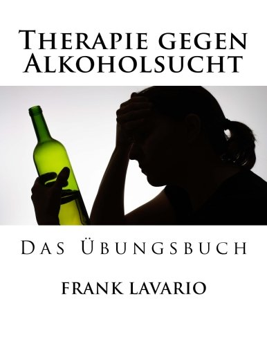 Hilfe gegen Alkoholsucht - Das Uebungsbuch