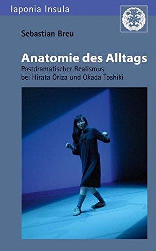 Anatomie des Alltags: Postdramatischer Realismus bei Hirata Oriza und Okada Toshiki (Iaponia Insula)
