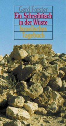 Ein Schreibtisch in der Wüste: Israelisches Tagebuch