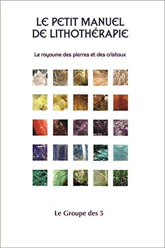 Le petit manuel de lithothérapie - Le royaume des pierres et des cristaux par Le Groupe des 5