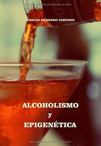 ALCOHOLISMO Y EPIGENÉTICA por CARLOS HERRERO CARCEDO