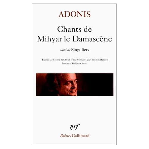 Chants de Mihyar le Damascène, suivi de 'Singuliers'